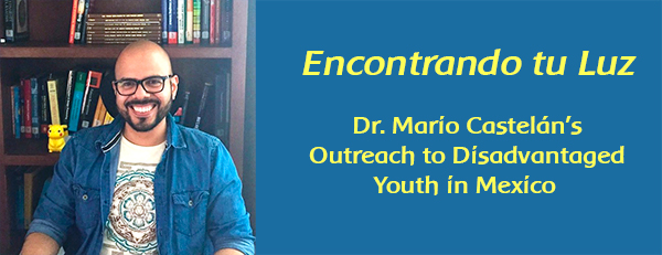 Dr. Mario Castelan's Outreach to Disadvantaged Youth in Mexico