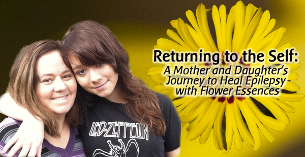 A Mother and Daughter's Journey to Heal Epilepsy with Flower Essences